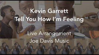 Kevin Garrett - Tell You How I'm Feeling [Live Arrangement]