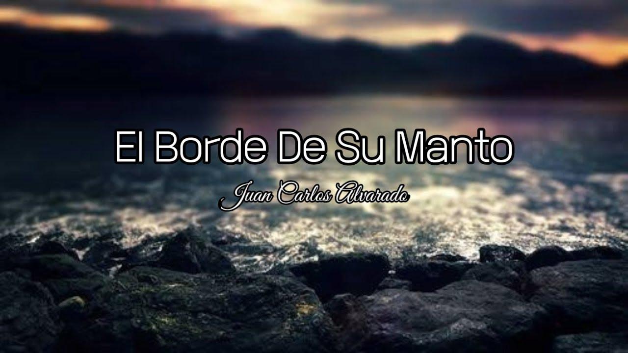 Download Juan Carlos Alvarado - El Borde De Su Manto (letra)💕