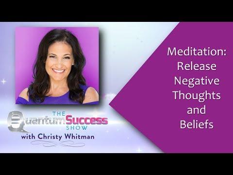 Quantum Success Show:  Release Negative Thoughts & Beliefs Meditation