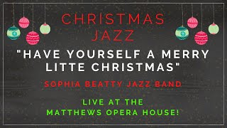"""Have Yourself A Merry Little Christmas"" Live Cover by the Sophia Beatty Jazz Band"