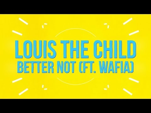 Louis The Child - Better Not (feat. Wafia) [Lyric Video]