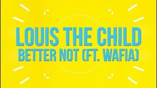 Video Louis The Child - Better Not (feat. Wafia) [Lyric Video] download MP3, 3GP, MP4, WEBM, AVI, FLV Agustus 2018