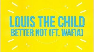 Video Louis The Child - Better Not (feat. Wafia) [Lyric Video] download MP3, 3GP, MP4, WEBM, AVI, FLV Juni 2018