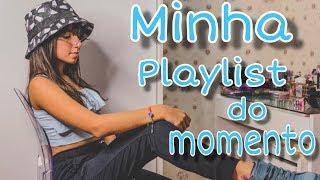 MINHA PLAYLIST DO MOMENTO