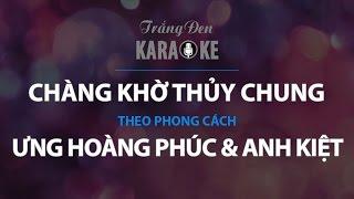 KARAOKE Chàng Khờ Thủy Chung - Ưng Hoàng Phúc & Anh Kiệt