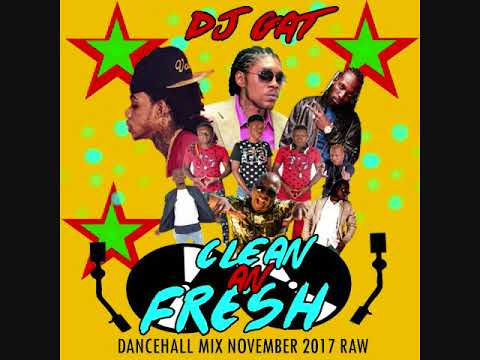 NOVEMBER 2017 DJ GAT CLEAN & FRESH DANCEHALL MIX NOVEMBER 2017 FT VYBZ KARTEL/POPCAAN/ALKALINE RAW