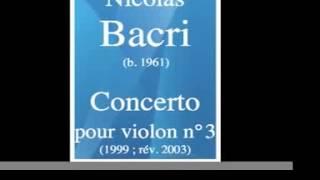 Nicolas Bacri (b. 1961) : Concerto pour violon et orchestre n°3 (1999/2003)