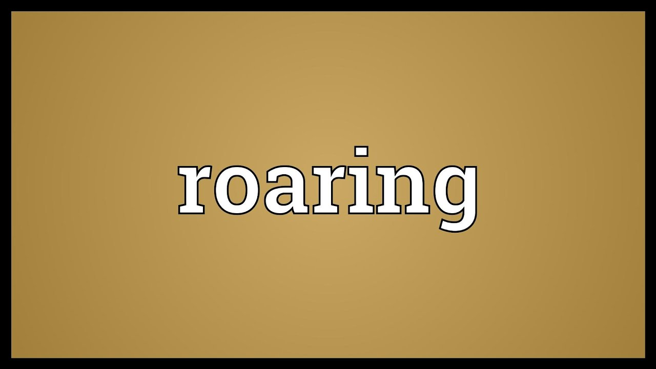 Roaring Meaning