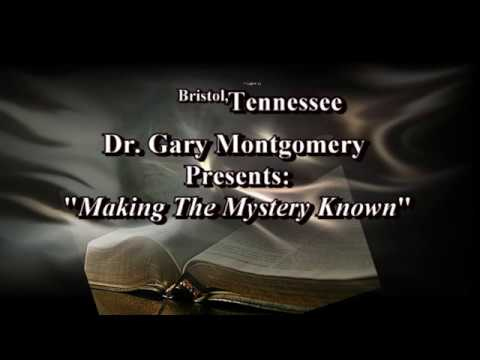 """Dr. Gary Montgomery - """"Making The Mystery Known"""""""