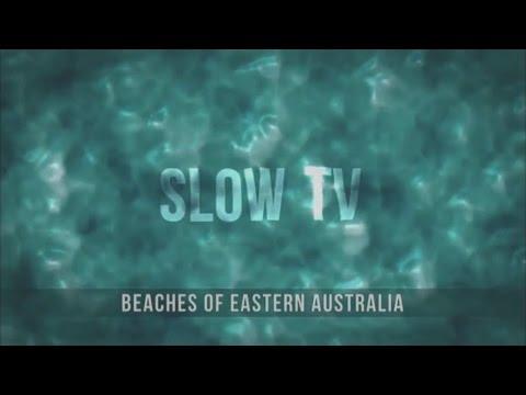 Slow TV - Beaches of Eastern Australia