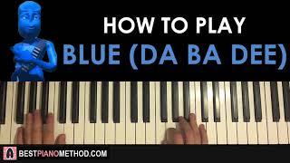 Baixar HOW TO PLAY - Eiffel 65 - Blue (Da Ba Dee) (Piano Tutorial Lesson)