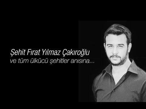 Şehit Fırat Yılmaz Çakıroğlu Anısına Gittin Yiğit - Atilla YILMAZ