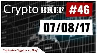 cryptobref #46 - 07/08/2017 - l'actu des crypto-monnaies en bref - enregistré vers 19h20