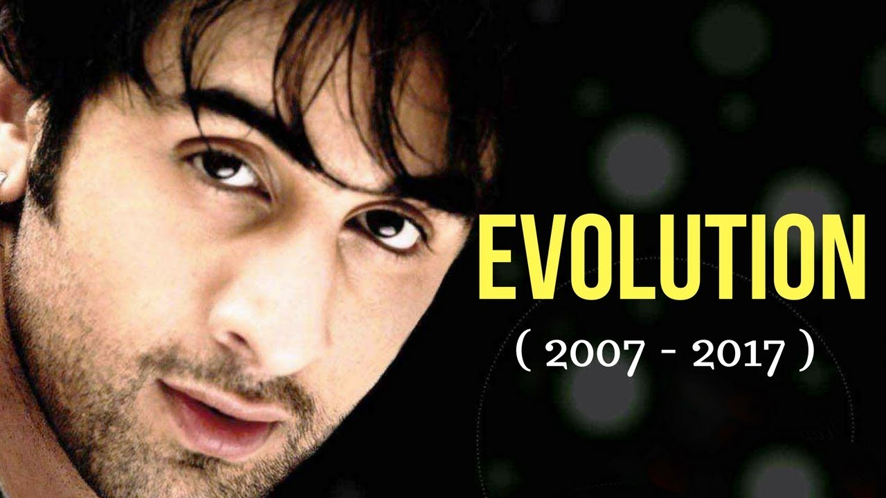 ranbir kapoor evolution 2007 2017 youtube