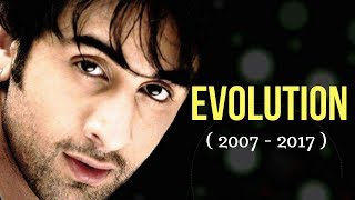 Ranbir Kapoor Evolution (2007 - 2017)