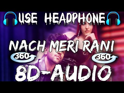 nach-meri-rani-8d-audio-song- -nach-meri-rani-nora-fatehi- -nach-meri-rani-guru-randhawa- -8d-gana