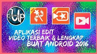 APLIKASI EDIT VIDEO TERBAIK & LENGKAP UNTUK ANDROID 2016 || #AdnanTalk01