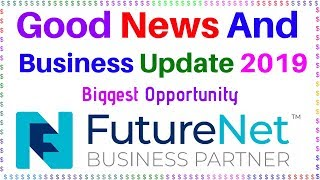 Good News And Very Important Business Update 2019 Biggest Opportunity Futurenet Our Life Our Future
