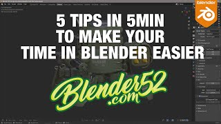 5 Tips in 5 Min to Make your Life in Blender Easier