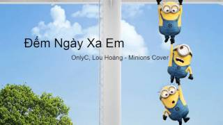[Minions Cover] Đếm Ngày Xa Em - OnlyC, Lou Hoàng