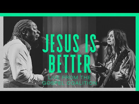 Jesus Is Better   Austin Stone Worship   LIVE from The Gospel Coalition