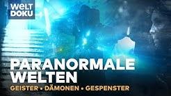 Geister, Dämonen & Gespenster - Paranormale Welten | HD Doku