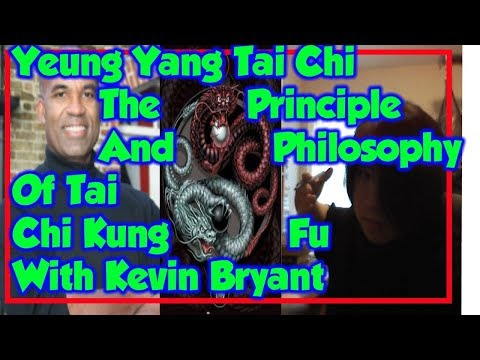 Yeung Yang Tai Chi - The Principle And Philosophy Of Tai Chi Kung Fu With Kevin Bryant