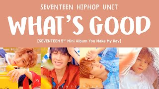 [2.55 MB] [LYRICS/가사] SEVENTEEN (세븐틴) HIP HOP TEAM - WHAT'S GOOD [5th Mini Album YOU MAKE MY DAY]
