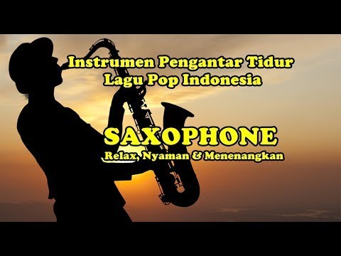 INSTRUMEN SAXOPHONE LAGU POP INDONESIA [Pengantar Tidur]