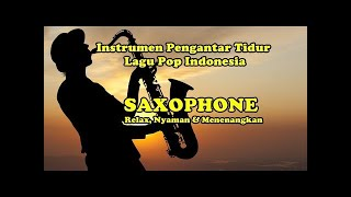 Download INSTRUMEN SAXOPHONE LAGU POP INDONESIA [Pengantar Tidur] Mp3