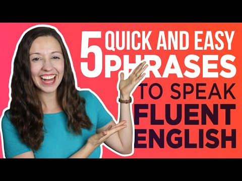 5 Quick and Easy Phrases for Fluent English