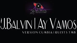 Ay Vamos (Version Cumbia) - J.Balvin (Produce RulitsTMB)