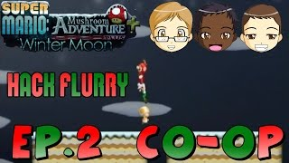 Hack Flurry : Super Mario Mushroom Adventure Winter Moon (Co-op) Episode 2 | Freakin...*sigh*