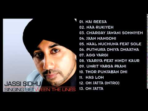 SINGING BETWEEN THE LINES - JASSI SIDHU - FULL SONGS JUKEBOX