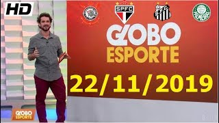 GLOBO ESPORTE SP COMPLETO 22/11/2019   HD   NOTICIAS DO CORINTHIANS, PALMEIRAS, SÃO PAULO & SANTOS