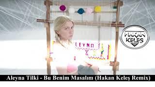 Aleyna Tilki - Bu Benim Masalım (Hakan Keleş Remix)
