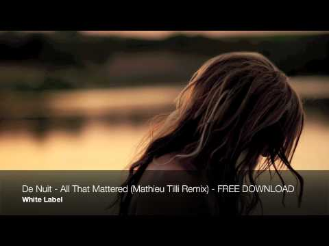 De Nuit - All That Mattered (Mathieu Tilli Remix) - FREE DOWNLOAD [1080p]
