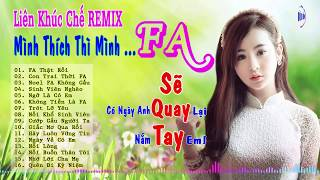 Liên Khúc Nhạc Chế Remix | Mình Thích Thì Mình FA Thôi | Nhóm Phố Núi
