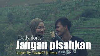 Jangan Pisahkan-Deddy Dores Ft Mayangsari ( Cover & Lirik By Yayaw 95 ft. Mvaa )