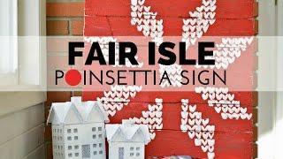 How to Make a Fair Isle Poinsettia Sign