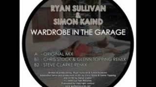 Ryan Sullivan & Simon Kaind - Wardrobe in the Garage (Steve Clarke Remix)