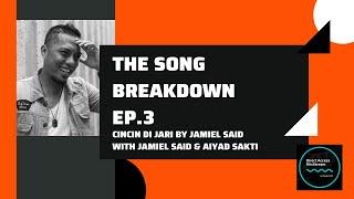 The Song Breakdown Ep.3 : Cincin Di Jari by Jamiel Said (with Jamiel Said & Aiyad Sakti)