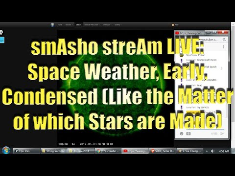 smAsho streAm LIVE: Space Weather, Early, Condensed (Like the Matter of which Stars are Made)