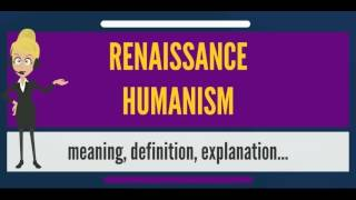 What is RENAISSANCE HUMANISM? What does RENAISSANCE HUMANISM mean? RENAISSANSE HUMANISM meaning