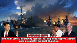 Sinking Of Chinese Fishing Vessels : Philippines Helps Vietnam In The South China Sea.