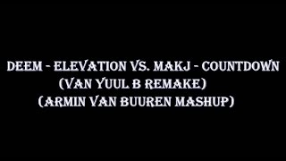 Deem - Elevation vs. MAKJ - Countdown (Van Yuul B Remake) (Armin Van Buuren Mashup)