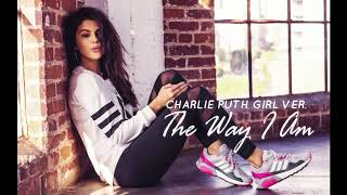 ♀ Female Version | Charlie Puth - The Way I Am [HD AUDIO] Cover