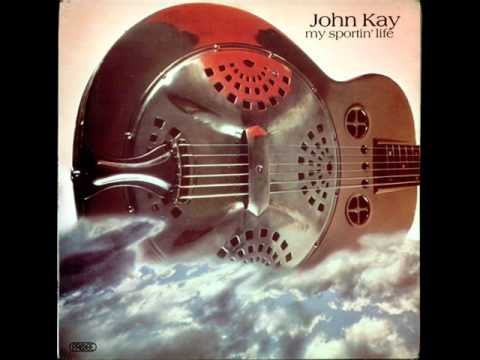 John Kay  ''My sportin' life''