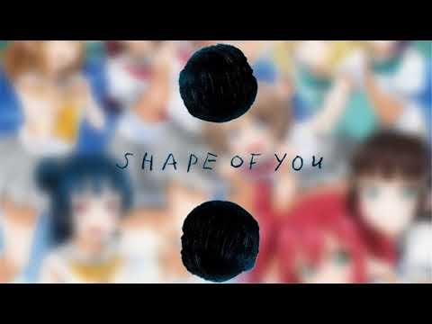 Mashup-MY LIST To You  &  Shape Of You [lovelive] [Ed Sheeran] [ラブライブサンシャイン]