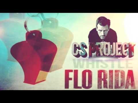 Flo Rida - Whistle (CS Project Remix) ♪